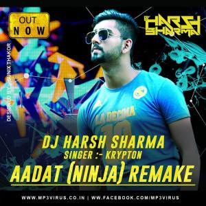Aadat (Ninja) Feat. Krypton - DJ Harsh Sharma