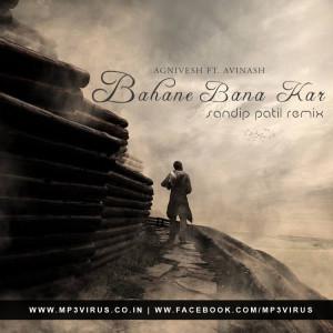 Agnivesh Feat. Avinash - Bahane Bana Kar - Sandip Patil Remix