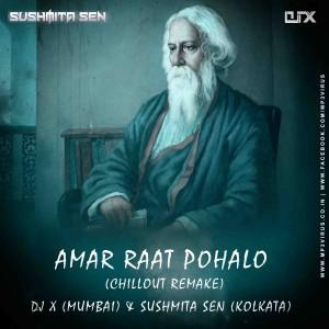 Amar Raat Pohalo (Chillout Remake) - DJ X Mumbai & Sushmita Sen Kolkata