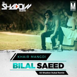 Bilal Saeed - Khair Mangdi - DJ Shadow Dubai Remix