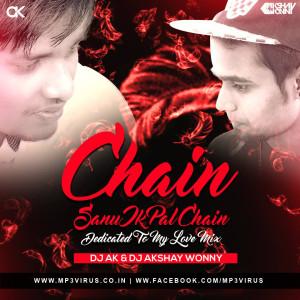 Chain (Sanu Ek Pal Chain) Dedicated To My Love Mix - DJ Ak & DJ Akshay Wonny
