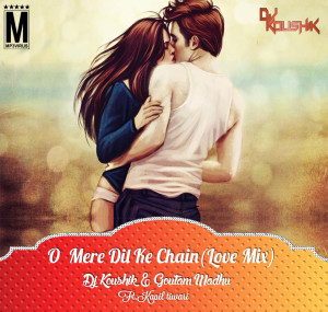 O Mere Dil Ke Chain (Love Mix) - DJ Koushik & Goutam Madhu Feat. Kapil Tiwari
