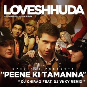 Peene Ki Tamanna - Loveshhuda - DJ Chirag Feat. DJ VNKY Remix