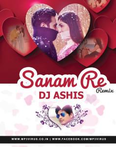 Sanam Re - Arijit Shing Feat. DJ Ashis Remix