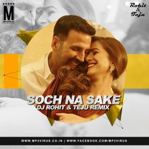 Soch Na Sake - Airlift - DJ Rohit & Teju Club Mix