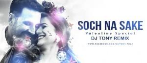 Soch Na Sake - DJ Tony & DJ Ronald Remix