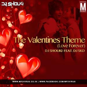 The Valentines Theme (Love Forever) - DJ Shouki Feat. DJ Skd