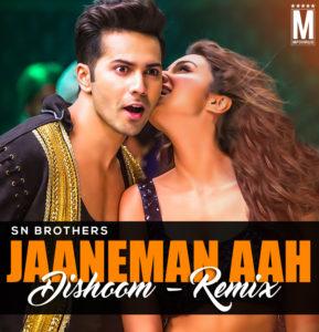 jaaneman-aah-dishoom-sn-brothers-remix