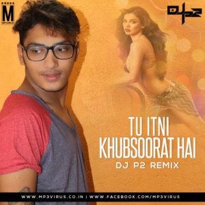 tu-itni-khubsoorat-hai-dj-p2-remix